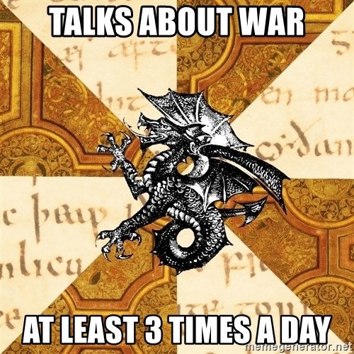 History Major Heraldic Beast - talks about war at least 3 times a day