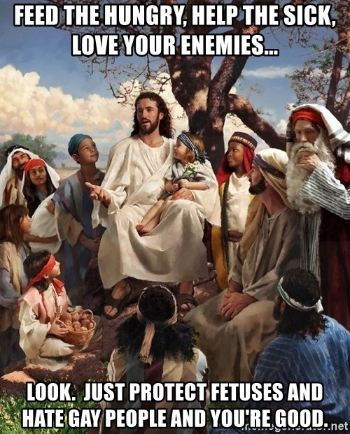storytime jesus - Feed the hungry, Help the sick, love your enemies... look.  just protect fetuses and hate gay people and you're good.