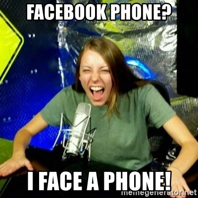 Unfunny/Uninformed Podcast Girl - Facebook phone? i face a phone!