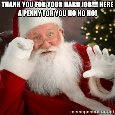 Santa claus - thank you for your hard job!!! here a penny for you ho ho ho!