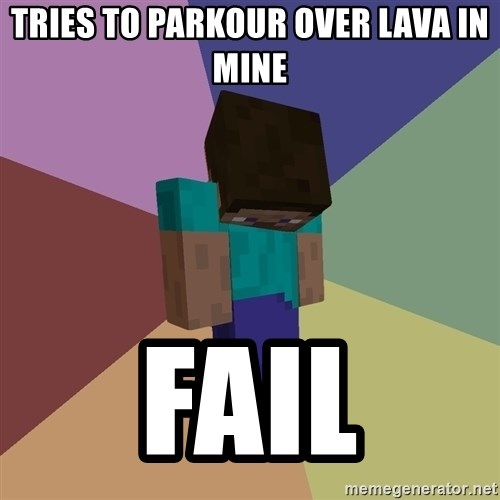 Depressed Minecraft Guy - Tries to ParkouR over lava in mine Fail