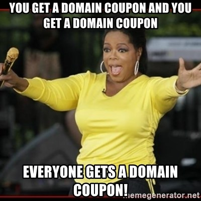 Overly-Excited Oprah!!!  - You get a domain coupon and you get a domain coupon everyone gets a domain coupon!