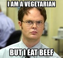 Dwight Shrute - I am a vegetarian but i eat beef
