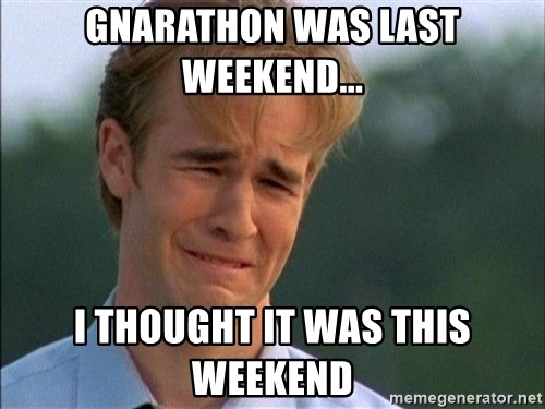 Thank You Based God - Gnarathon was last weekend... I thought it was this weekend