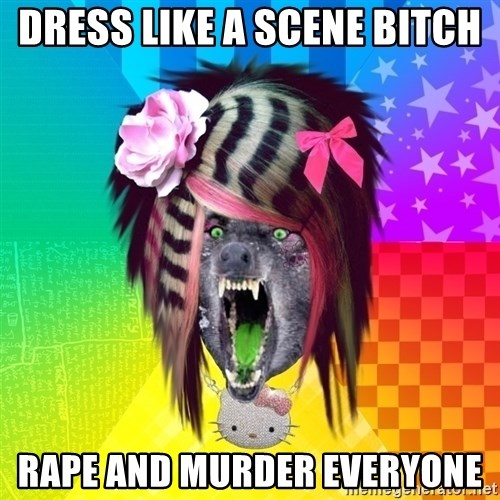 Insanity Scene Wolf - Dress like a scene bitch rape and murder everyone