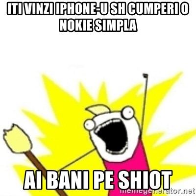 x all the y - Iti vinzi Iphone-u sh cumperi o nokie simpla ai bani pe shiot