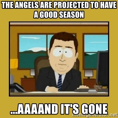 aaand its gone - The angels are projected to have a good season ...aaaand it's gone