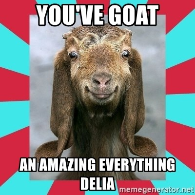 Gloating Goat - you've goat an amazing everything delia