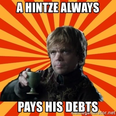 Tyrion Lannister - A HINTZE ALWAYS PAYS HIS DEBTS