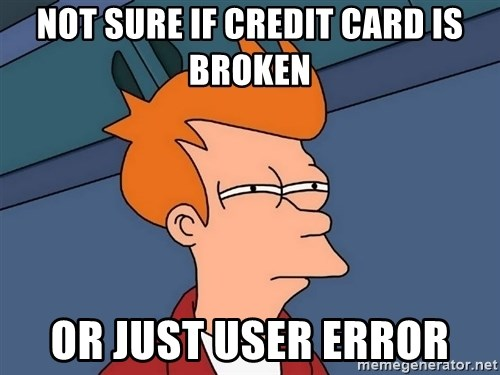 Futurama Fry - not sure if credit card is broken or just user error
