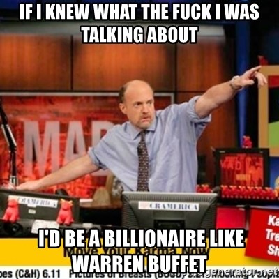 Karma Cramer - if i knew what the fuck i was talking about  i'd be a billionaire like warren buffet