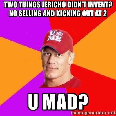 Hypocritical John Cena - Two things Jericho didn't invent? No selling and kicking out at 2 U mad?