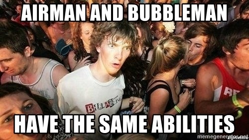 -Sudden Clarity Clarence - airman and bubbleman have the same abilities