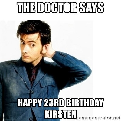 Doctor Who - the doctor says happy 23rd birthday kirsten