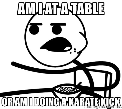 Cereal Guy - Am I at a table or am i doing a karate kick