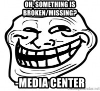 Troll Face in RUSSIA! - Oh, SOMETHING IS BROKEN/MISSING? -MEDIA CENTER