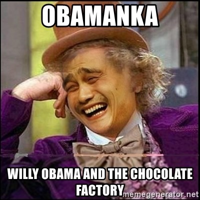 yaowonkaxd - Obamanka willy obama and the chocolate factory