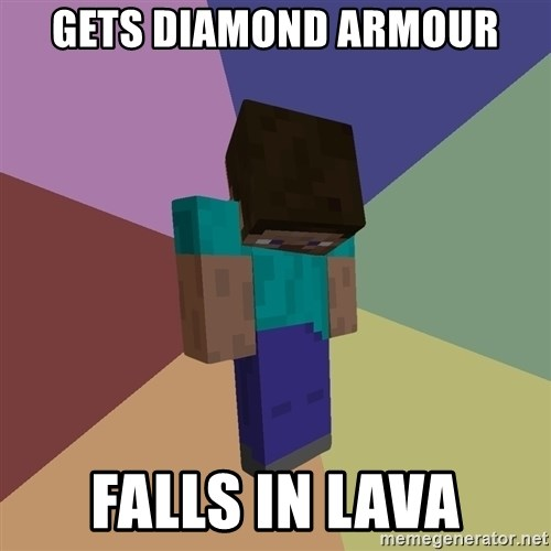 Depressed Minecraft Guy - gets diamond armour falls in lava