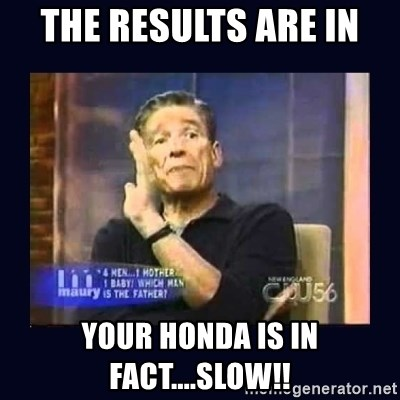 Maury Povich Father - The results are in  your honda is in fact....Slow!!