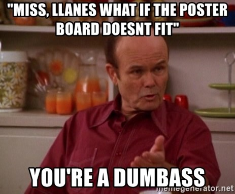 """Red Forman - """"Miss, Llanes what if the poster board doesnt fit"""" You're a dumbass"""