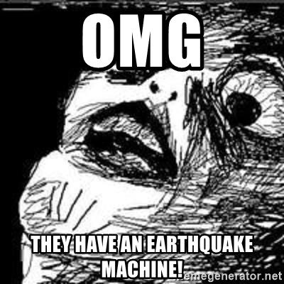Omg Rage Guy - OMG They have an Earthquake machine!