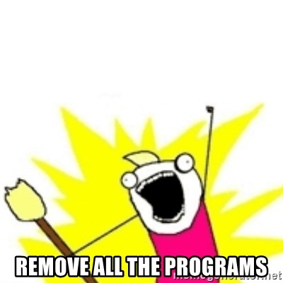 x all the y -  REMOVE ALL THE PROGRAMS