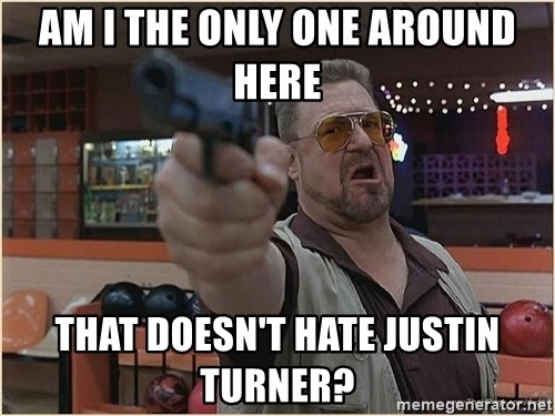 WalterGun - am i the only one around here that doesn't hate justin turner?