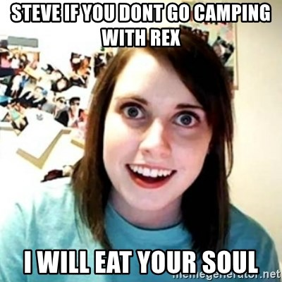 Psycho Ex Girlfriend - Steve if you dont go camping with rex I will eat your soul