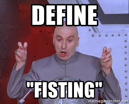 "Dr. Evil Air Quotes - define ""fisting"""