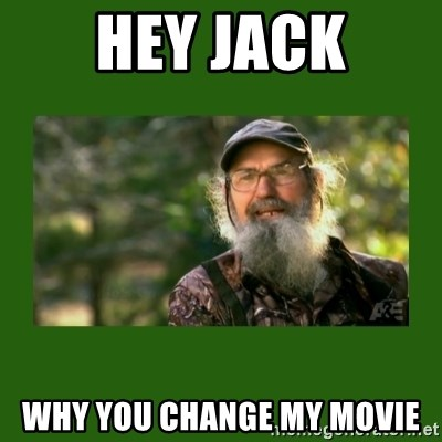 Si Robertson - Hey jack Why you change my movie