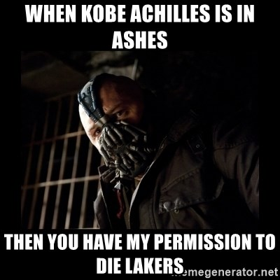 Bane Meme - When kobe achilles is in ashes then you have my permission to die lakers