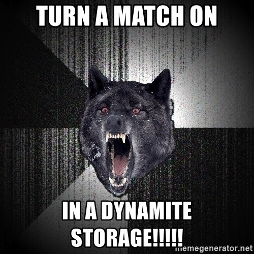 Insanity Wolf - turn a match on in a dynamite storage!!!!!