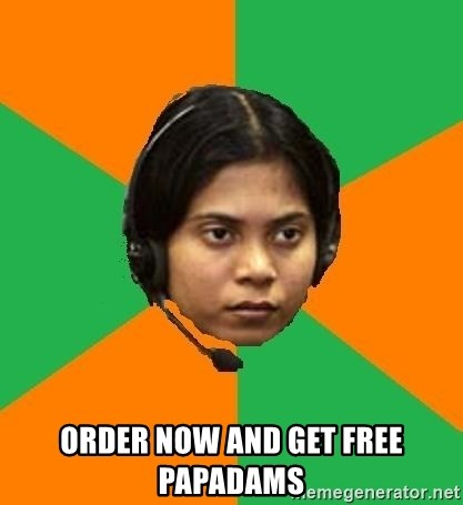 Stereotypical Indian Telemarketer -  Order now and get free papadams