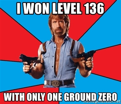Chuck Norris  - I WON LEVEL 136 WITH ONLY ONE GROUND ZERO