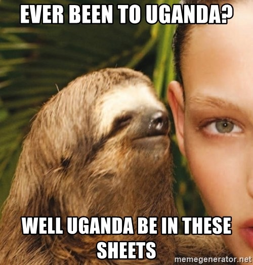 The Rape Sloth - ever been to uganda? well uganda be in these sheets
