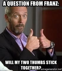 cool story bro house - A question from Franz: Will my two thumbs stick together?