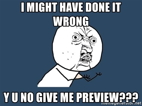 Y U No - i might have done it wrong y u no give me preview???
