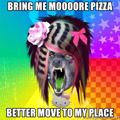Insanity Scene Wolf - BRING ME MOOOORE PIZZA BETTER MOVE TO MY PLACE