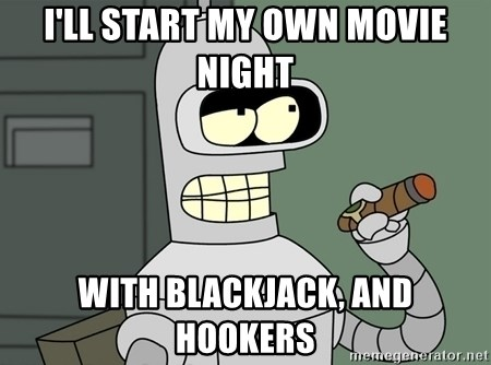 Bender - I'll start my own movie night With blackjack, and hookers