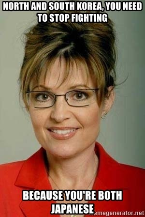 Sarah Palin - North and south korea, you need to stop fighting because you're both japanese