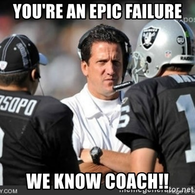 Knapped  - you're an epic failure we KNOW Coach!!