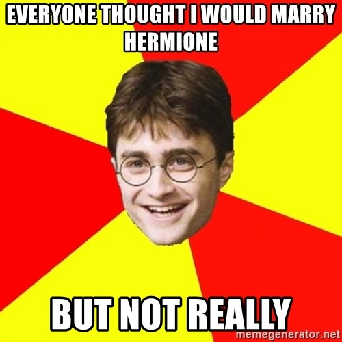 cheeky harry potter - Everyone thought i would marry hermione But not really