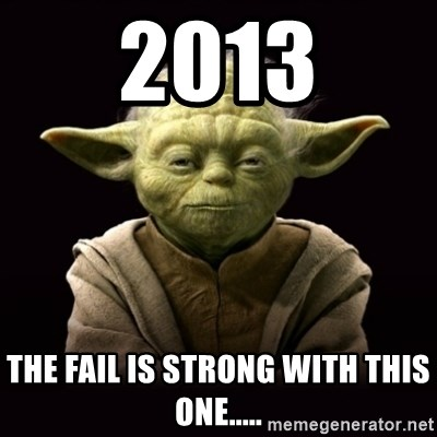 ProYodaAdvice - 2013 The fail is strong with this one.....