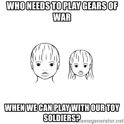 The Purest People in the World - who needs to play gears of war when we can play with our toy soldiers?