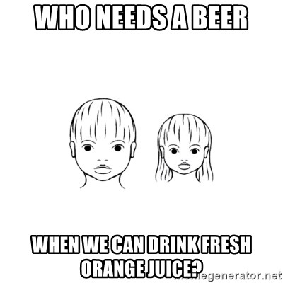The Purest People in the World - who needs a beer when we can drink fresh orange juice?
