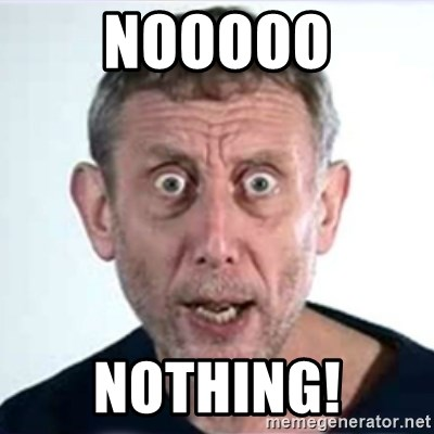 Michael Rosen  - NOOOOO NOTHING!