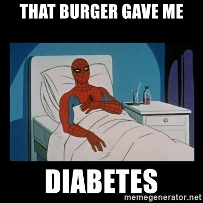 it gave me cancer - that burger gave me diabetes