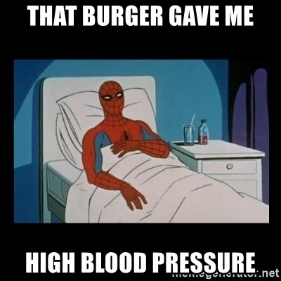 it gave me cancer - that burger gave me high blood pressure