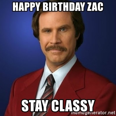 Anchorman Birthday - Happy Birthday Zac stay classy