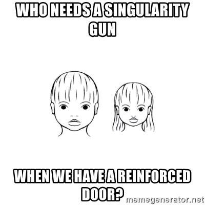 The Purest People in the World - who needs a singularity gun when we have a reinforced door?